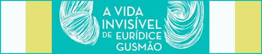 A Vida Invisível de Eurídice Gusmão  – Martha Batalha